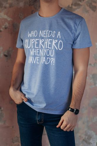 "Футболка для папы  ""Who needs a superhero when you have dad"" (голубой меланж)"