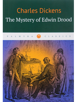 The Mystery of Edwin Drood. Чарльз Джон Хаффем Диккенс