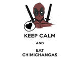 Keep calm and eat chimichangas