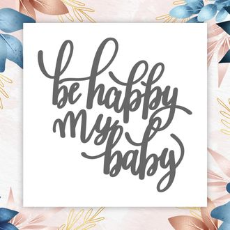 Be happy my baby