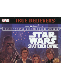 True Believers: Journey to Star Wars: The Force Awakens: Shattered Empire #1