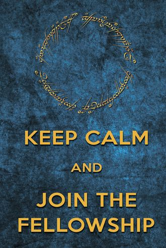 Keep calm and join the Fellowship