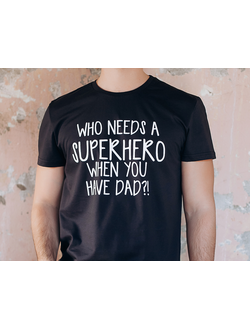 "Футболка для папы  ""Who needs a superhero when you have dad"" (темно-синий)"