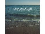 "Void Zero Mess ""For people who I'll never forget"" (Bells On Records / Rise And Fall Records / Unlock Yourself Records)"