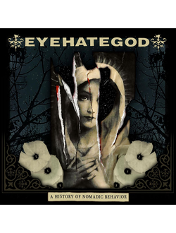 EyeHateGod - A History of Nomadic Behavior CD
