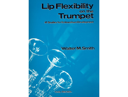 Smith, Walter M.  Lip Flexibility on the Trumpet :  41 studies
