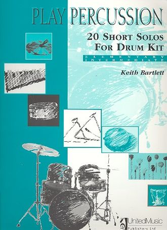 Bartlett, Keith 20 short solos : for drum kit (elementary intermediate) Play percussion series
