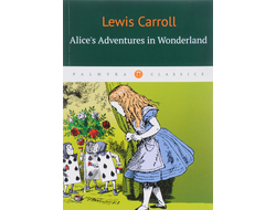 Alice's Adventures in Wonderland / Приключения Алисы в Стране чудес. Lewis Carroll