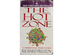 The Hot Zone: The Terrifying True Story of the Origins of the Ebola Virus. Richard Preston