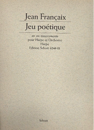 "Francaix, Jean. ""Jeu poetique"" in 6 movements for harp and orchestra: pour harpe et piano"